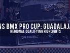 Vans BMX Pro Cup: Guadalajara - Regional Qualifier Highlights